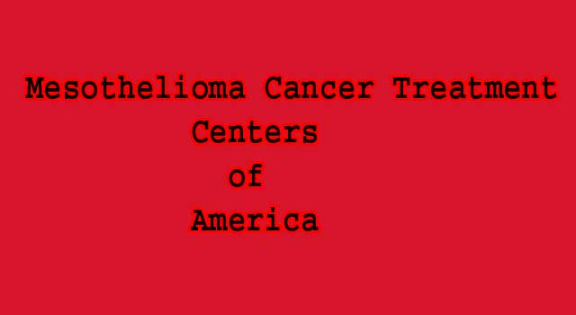 Mesothelioma Cancer Treatment Centers  of America