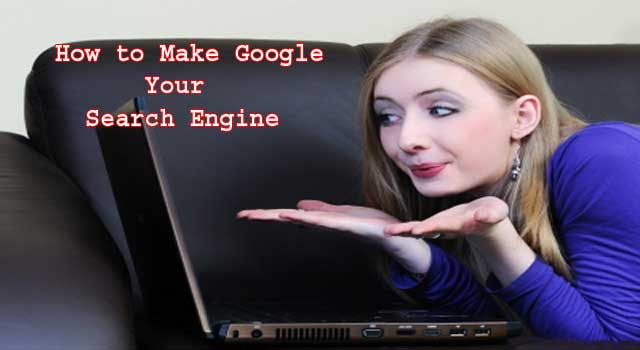 How to Make Google your Default Search Engine in All Browsers