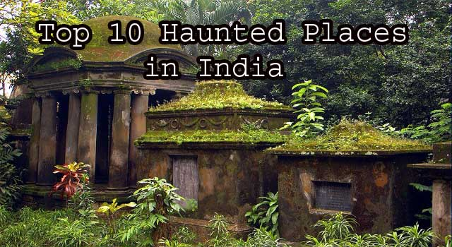 Top 10 Scariest Haunted Places in India with Stories