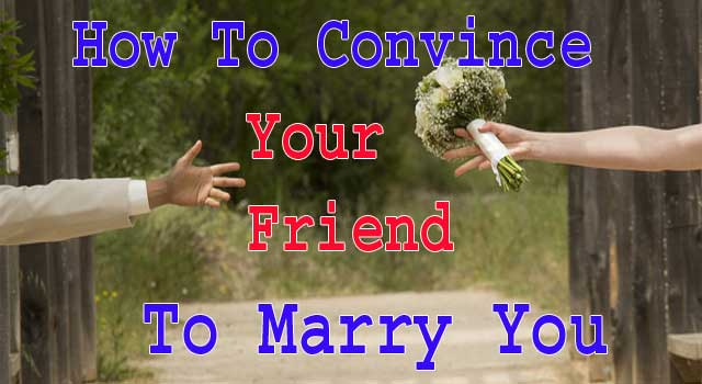 How to Convince Your Best Friend to Marry You