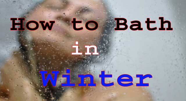 How to Have a Bath in Winter Season