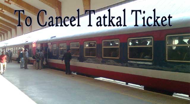 How to Cancel Tatkal Ticket