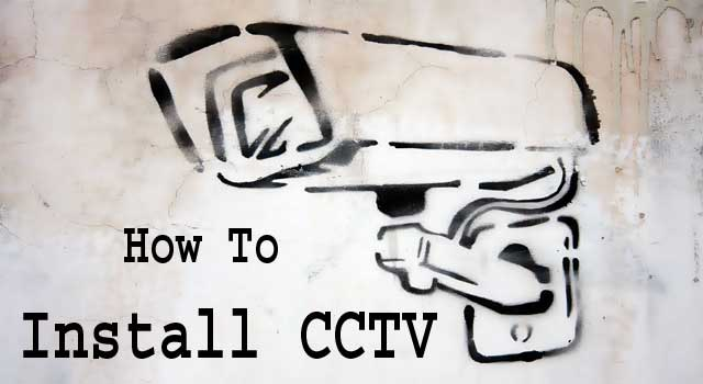 How to Install a Security CCTV Camera for your Home