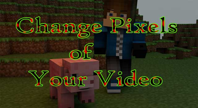 How to Change Pixel Size of Video