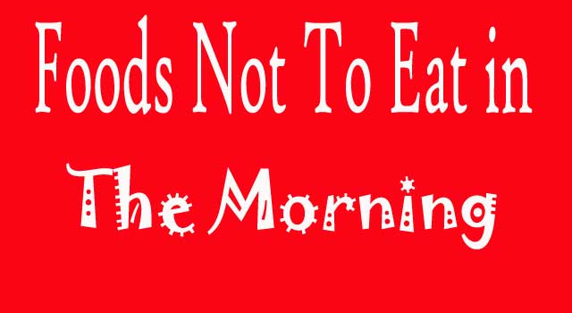 what foods not to eat for breakfast in Morning