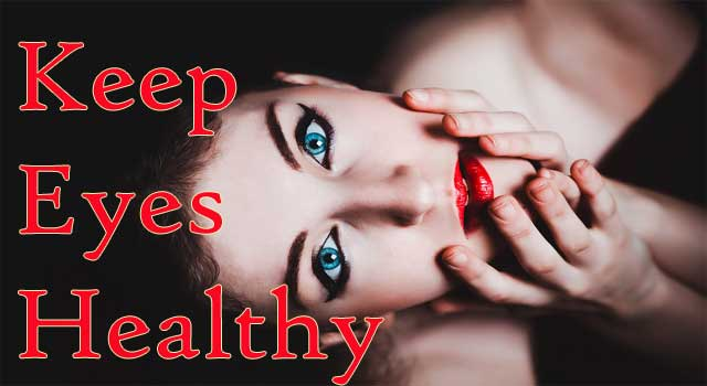 6 Secrets to Keep Eyes Healthy and Fresh