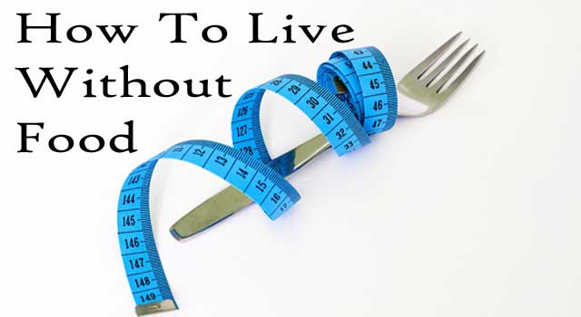 6 Secret Ways to Live Without Food and Water