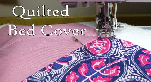 How to Make a Quilted Bed Cover