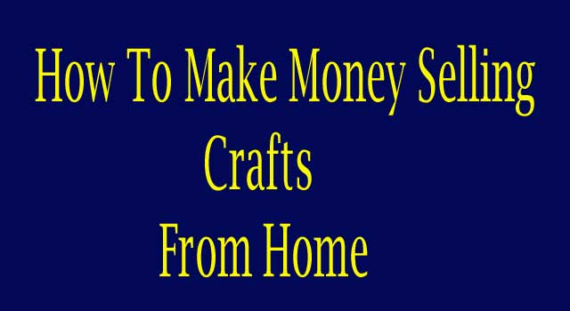 How to make money selling crafts at home 6 steps for Money making crafts to sell