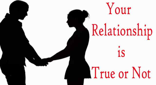 How To Know Your Relationship Is True or Not