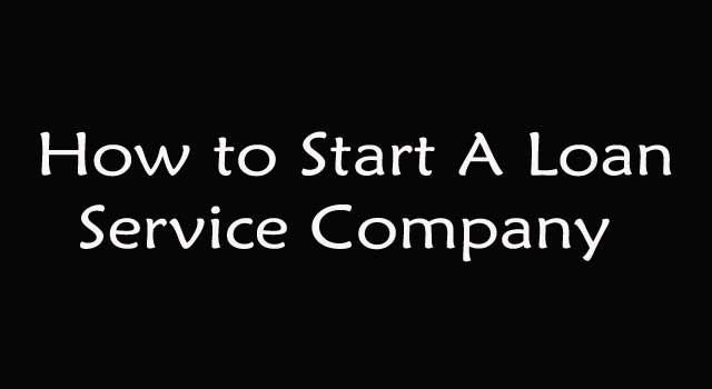 How to Open a Loan Servicing Company