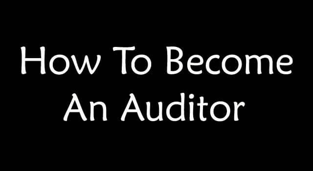 How to Become an Auditor Accountant