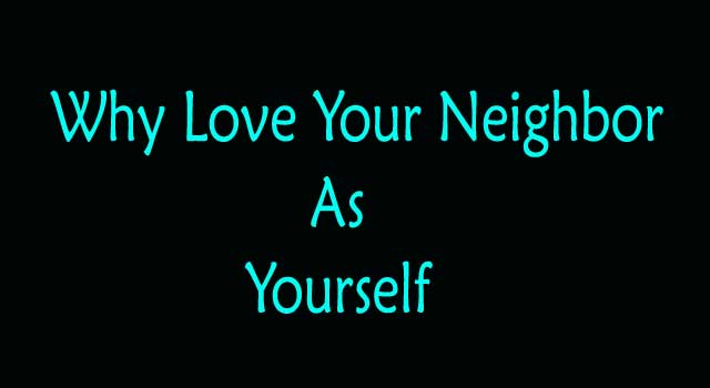 why should you love your neighbor as yourself