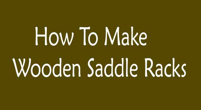 How To Make Wooden Saddle Racks 5 Steps Howflux