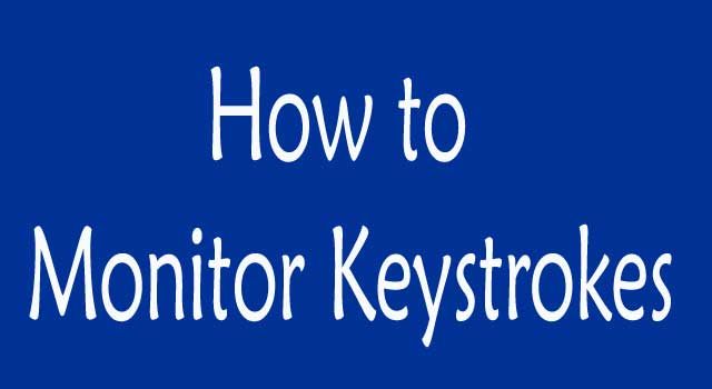 5 Ways to Monitor Keystrokes on Your Computer