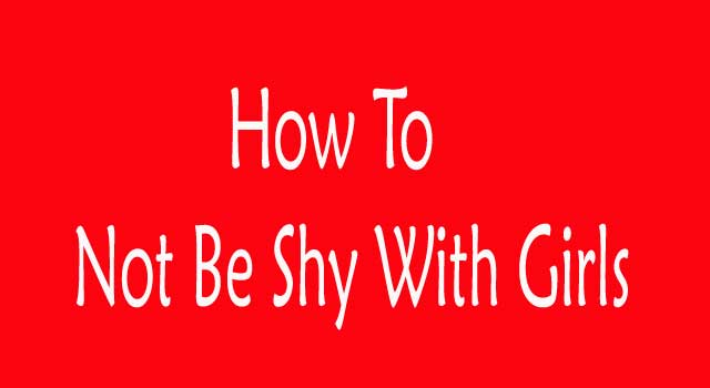 How to Not Be Shy Around Any Girl