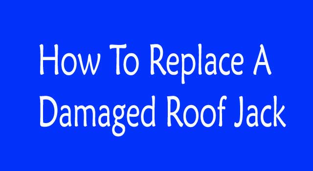 How to Replace a Damaged Roof Jack