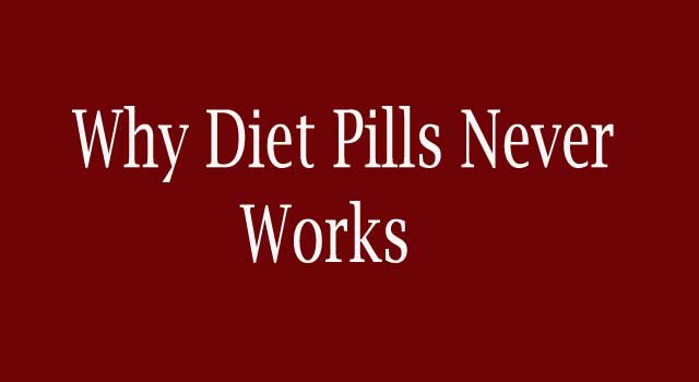 Why Diet Pills Never Work