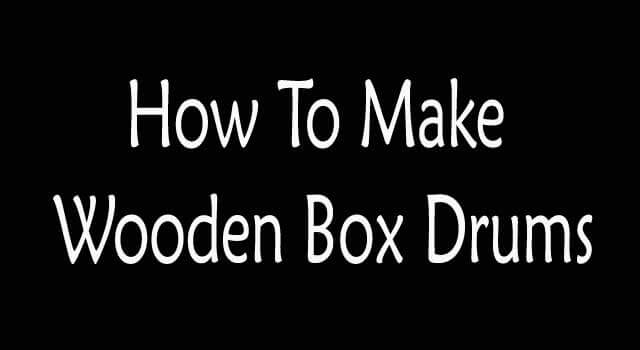 how to build a wooden box drum 6 steps howflux. Black Bedroom Furniture Sets. Home Design Ideas