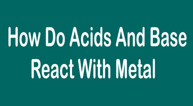 how do both acids and bases react with metals