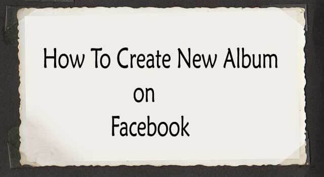 How to Create a New Photo Album on Facebook