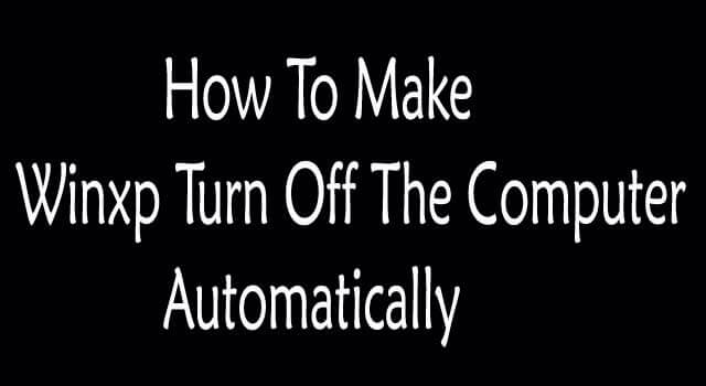 How to Make Winxp Turn off the Computer Automatically