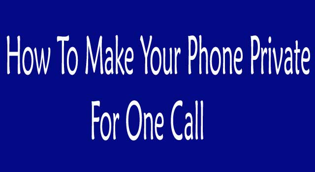 How to Make Your Phone Number Private for One Call