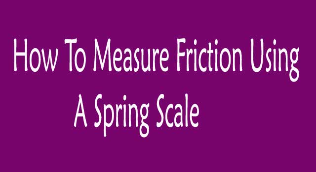 How To Measure Friction Using a Spring Scale