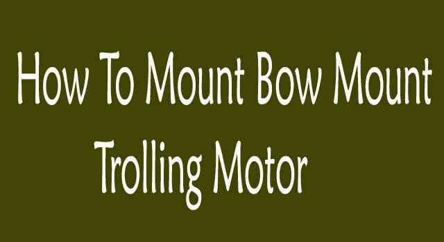 How To Mount Bow Mount Trolling Motor