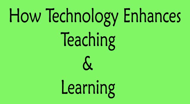 How Technology Enhances Teaching And Learning
