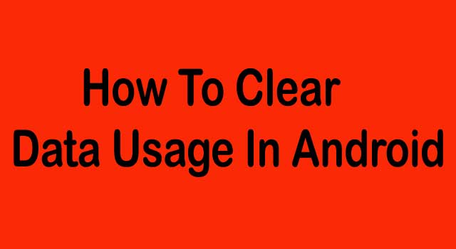 How to Clear Data Usage in Android