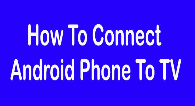 How to Connect Android Phone to TV