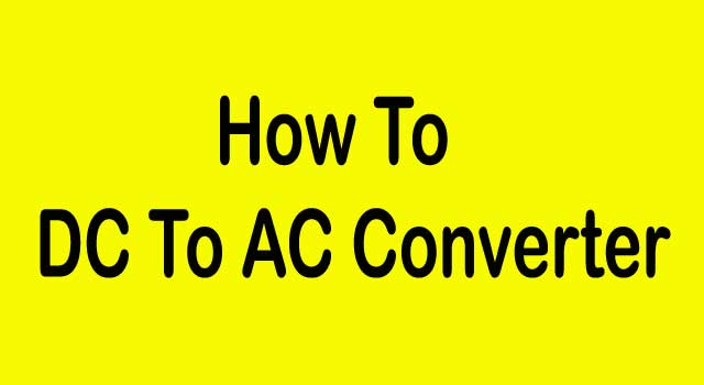How to Dc to Ac Converter