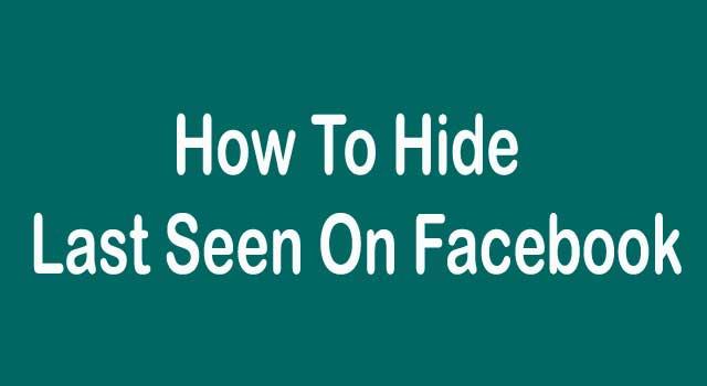 How To Hide Last Seen On Facebook