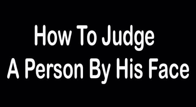 how to judge a person by face reading