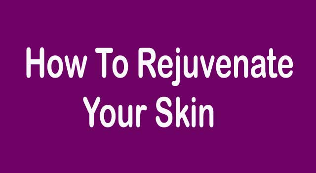 6 Ways to Rejuvenate Your Skin at home