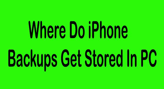 Where Do iPhone Backups Get Stored In PC