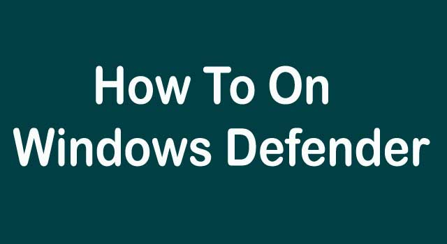 How to Turn on Windows Defender Manually