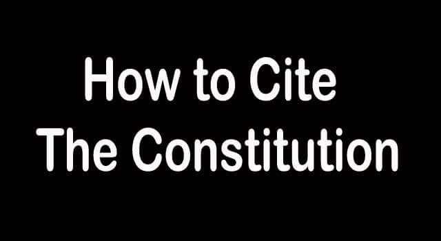 How Do You Cite to The Constitution
