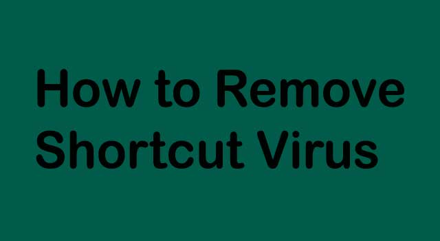 How to Remove Shortcut Virus