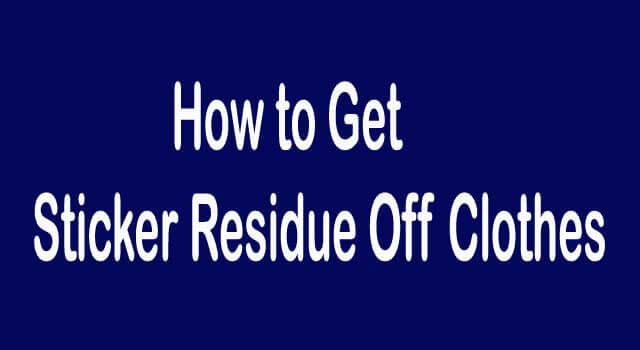 How to Get Sticker Residue off Clothes (6 Steps)